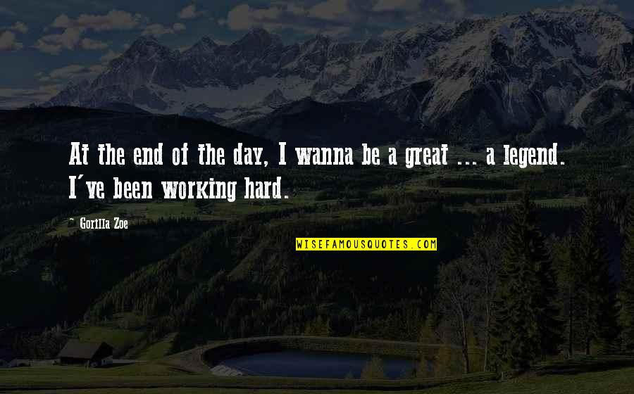 Be A Legend Quotes By Gorilla Zoe: At the end of the day, I wanna