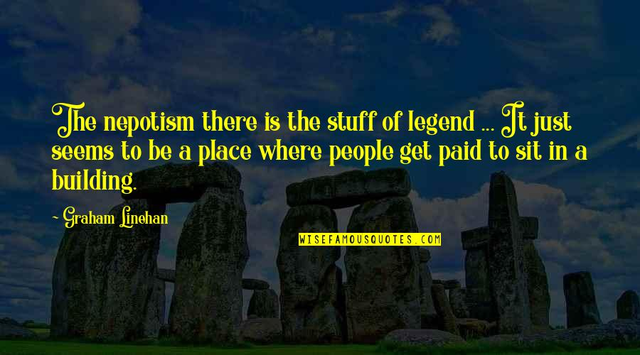 Be A Legend Quotes By Graham Linehan: The nepotism there is the stuff of legend