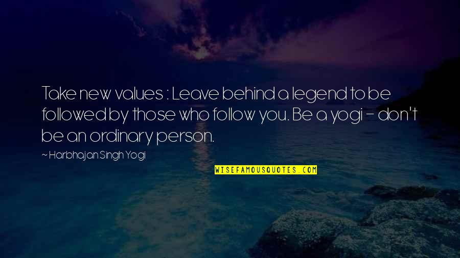 Be A Legend Quotes By Harbhajan Singh Yogi: Take new values : Leave behind a legend
