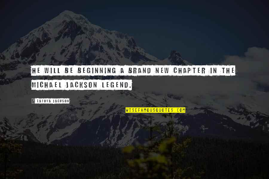 Be A Legend Quotes By LaToya Jackson: He will be beginning a brand new chapter