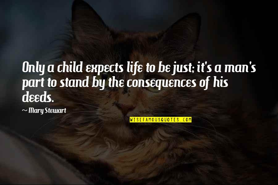 Be A Legend Quotes By Mary Stewart: Only a child expects life to be just;