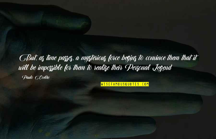 Be A Legend Quotes By Paulo Coelho: But, as time passes, a mysterious force begins