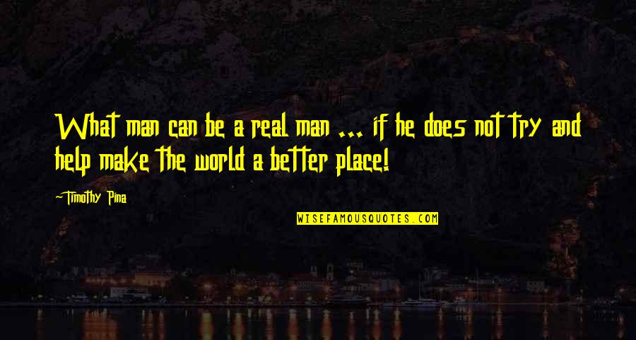 Be A Legend Quotes By Timothy Pina: What man can be a real man ...