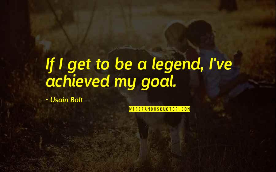 Be A Legend Quotes By Usain Bolt: If I get to be a legend, I've