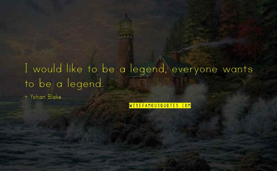 Be A Legend Quotes By Yohan Blake: I would like to be a legend, everyone