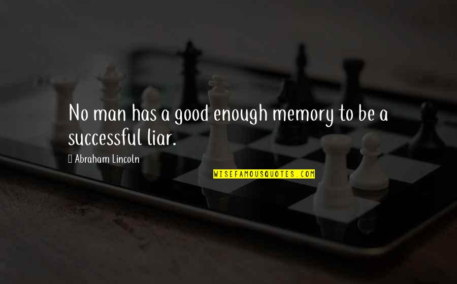 Be A Man Funny Quotes By Abraham Lincoln: No man has a good enough memory to