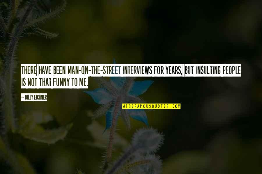 Be A Man Funny Quotes By Billy Eichner: There have been man-on-the-street interviews for years, but