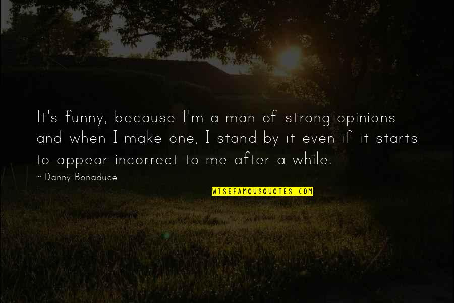 Be A Man Funny Quotes By Danny Bonaduce: It's funny, because I'm a man of strong