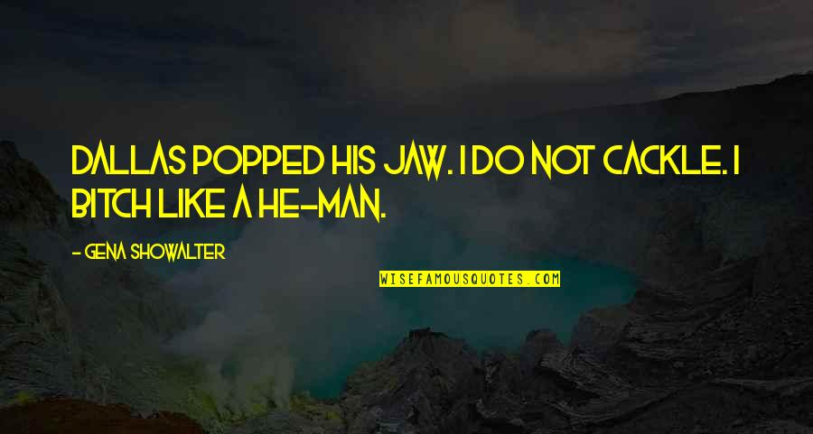 Be A Man Funny Quotes By Gena Showalter: Dallas popped his jaw. I do not cackle.