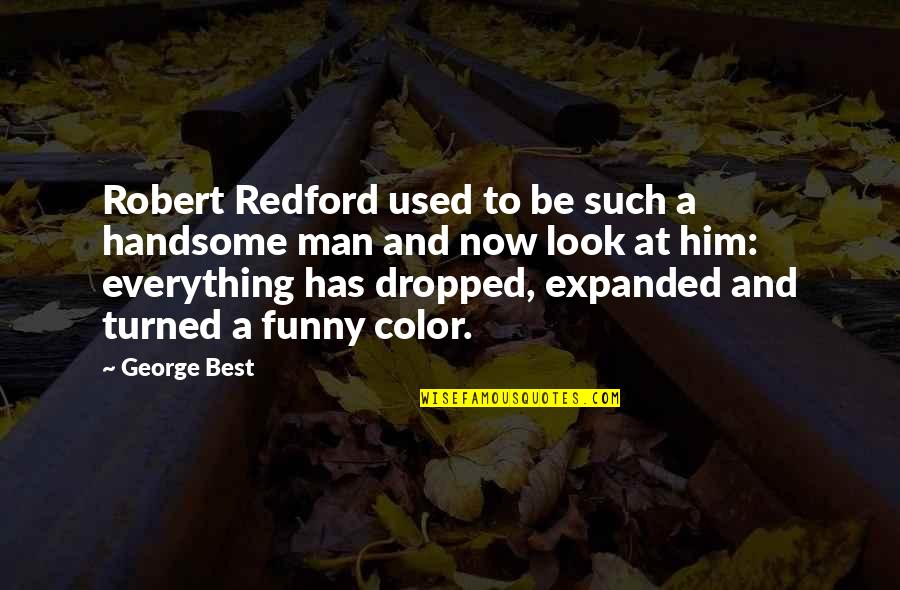 Be A Man Funny Quotes By George Best: Robert Redford used to be such a handsome