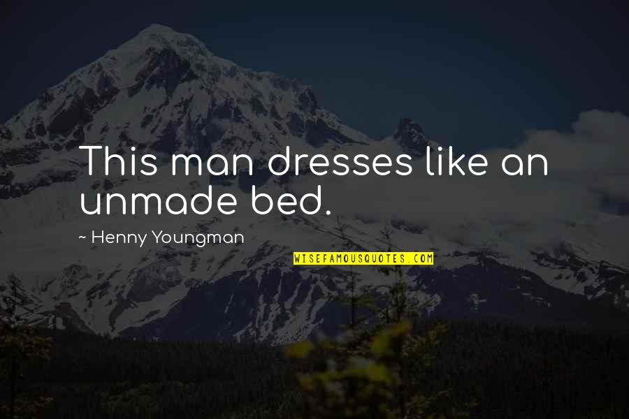 Be A Man Funny Quotes By Henny Youngman: This man dresses like an unmade bed.