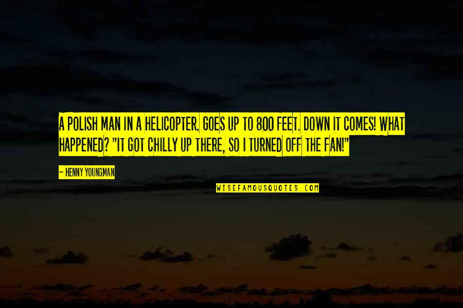 Be A Man Funny Quotes By Henny Youngman: A Polish man in a helicopter. Goes up