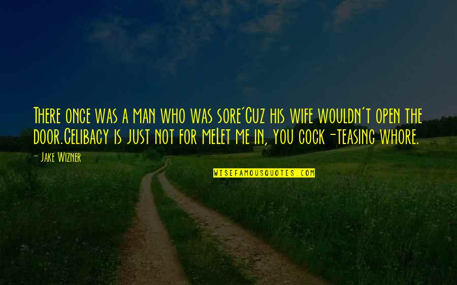 Be A Man Funny Quotes By Jake Wizner: There once was a man who was sore'Cuz