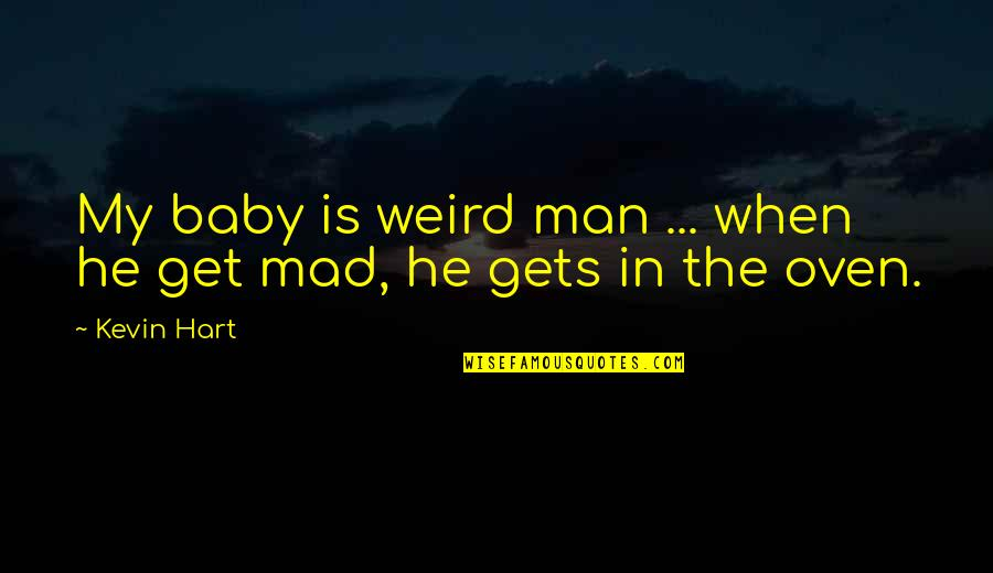 Be A Man Funny Quotes By Kevin Hart: My baby is weird man ... when he