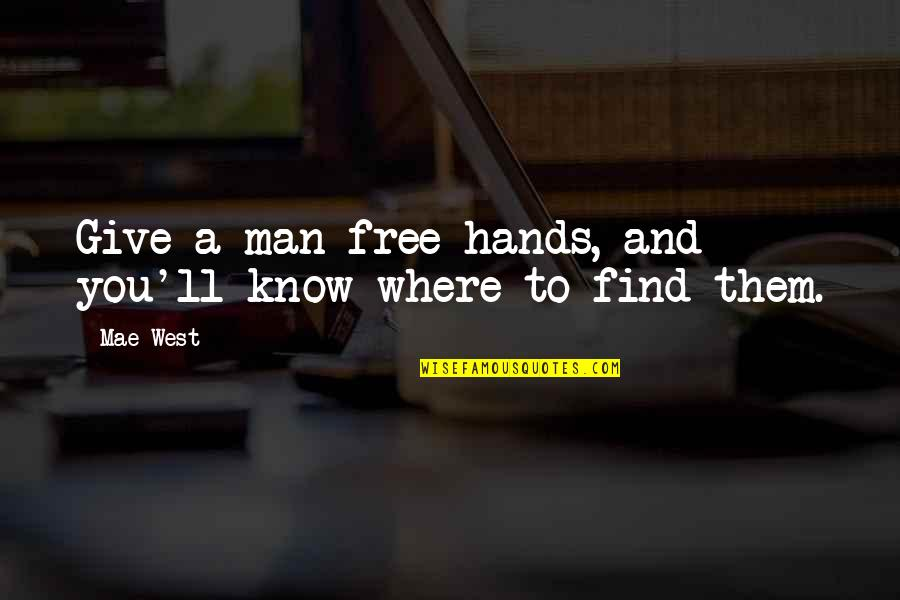 Be A Man Funny Quotes By Mae West: Give a man free hands, and you'll know