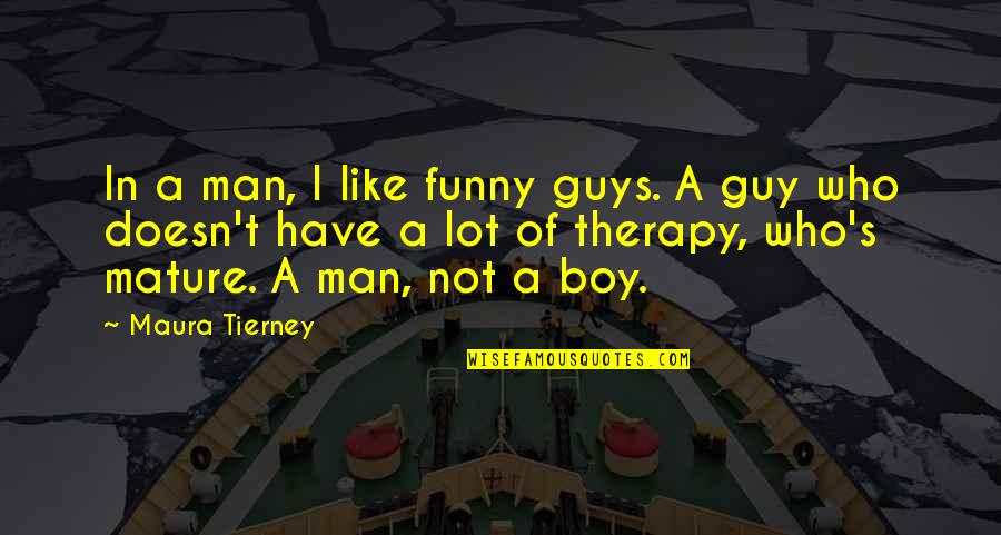 Be A Man Funny Quotes By Maura Tierney: In a man, I like funny guys. A