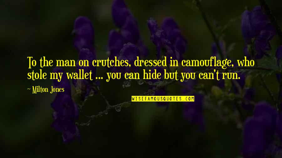 Be A Man Funny Quotes By Milton Jones: To the man on crutches, dressed in camouflage,