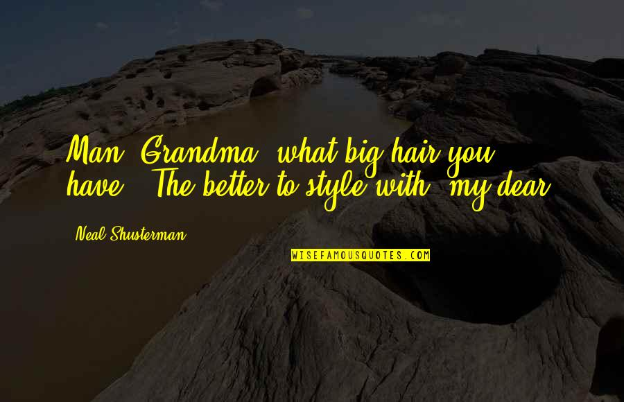 "Be A Man Funny Quotes By Neal Shusterman: Man, Grandma, what big hair you have.""""The better"
