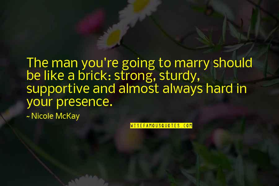 Be A Man Funny Quotes By Nicole McKay: The man you're going to marry should be