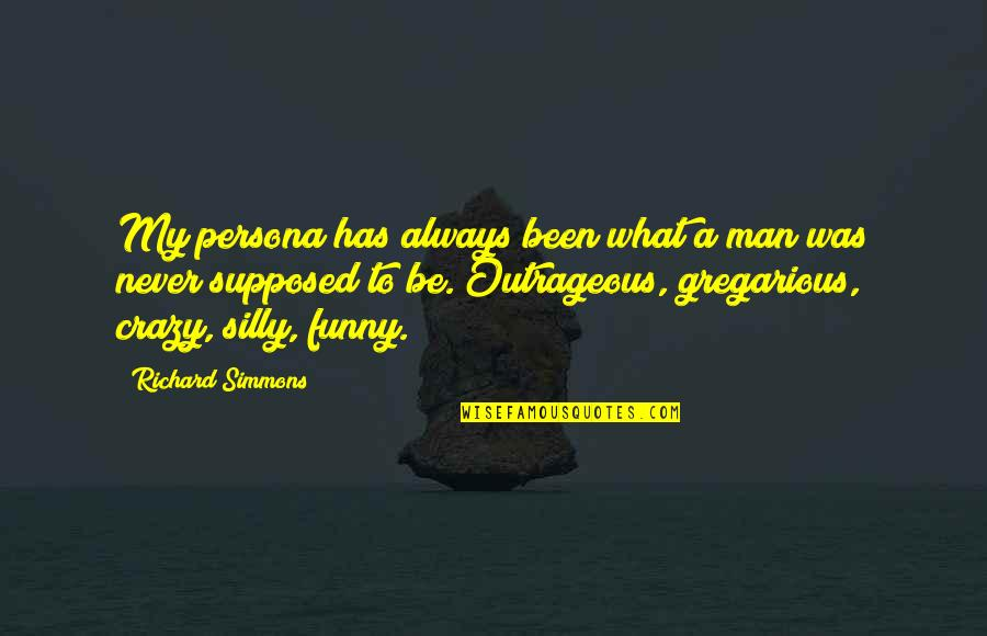 Be A Man Funny Quotes By Richard Simmons: My persona has always been what a man