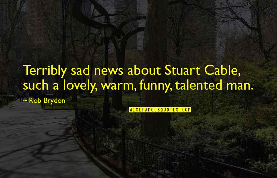 Be A Man Funny Quotes By Rob Brydon: Terribly sad news about Stuart Cable, such a