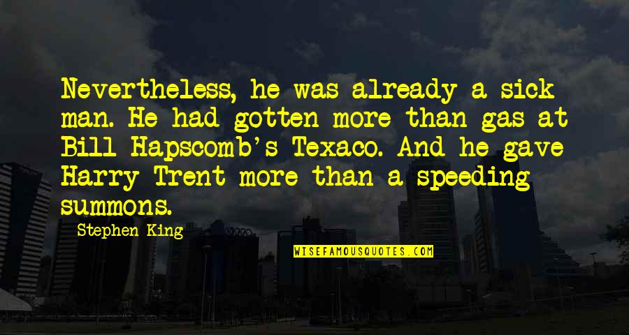 Be A Man Funny Quotes By Stephen King: Nevertheless, he was already a sick man. He