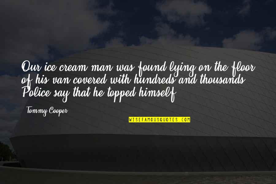Be A Man Funny Quotes By Tommy Cooper: Our ice cream man was found lying on