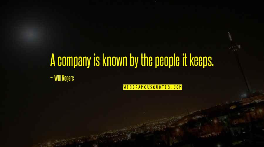Be A Man Funny Quotes By Will Rogers: A company is known by the people it