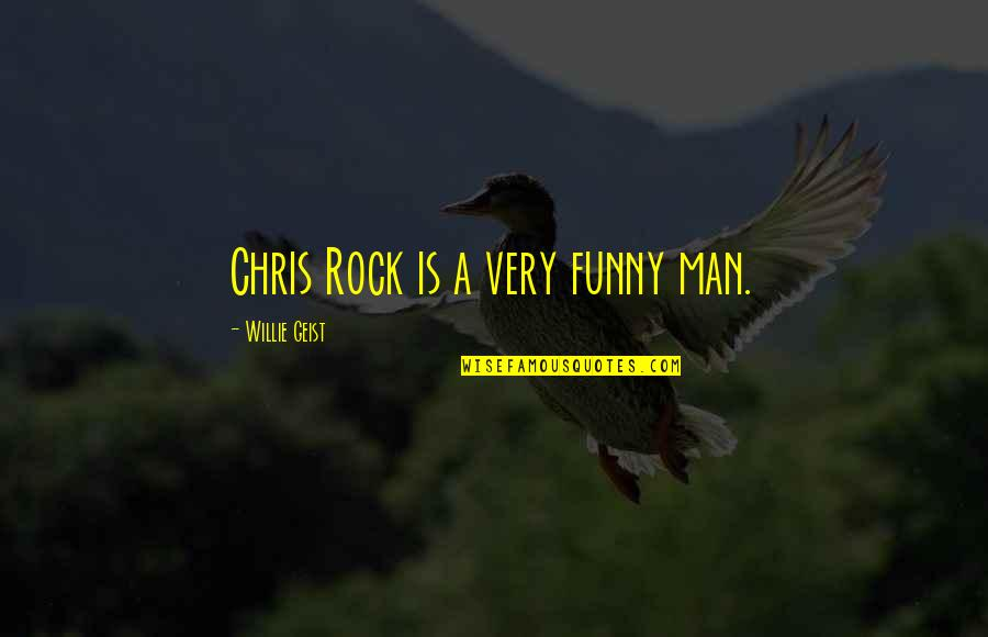 Be A Man Funny Quotes By Willie Geist: Chris Rock is a very funny man.