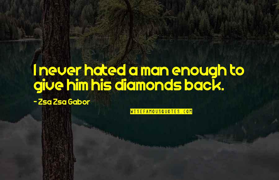 Be A Man Funny Quotes By Zsa Zsa Gabor: I never hated a man enough to give