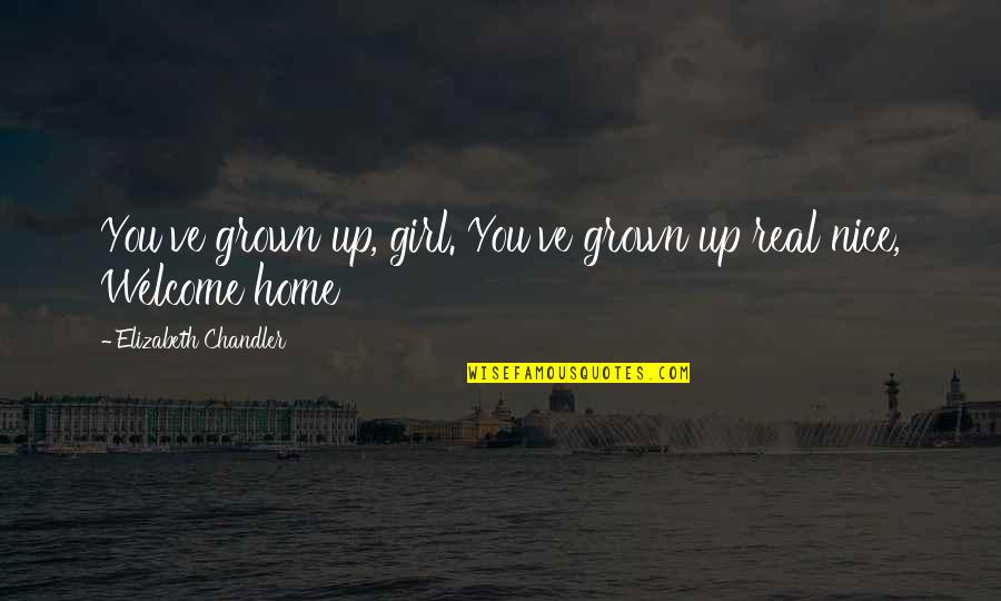 Be A Real Girl Quotes By Elizabeth Chandler: You've grown up, girl. You've grown up real
