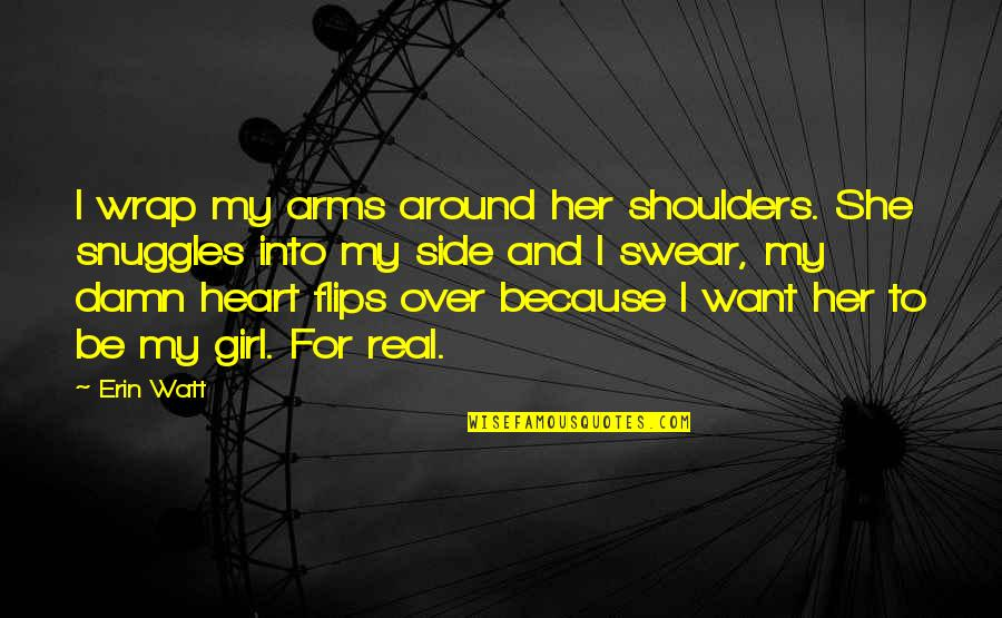 Be A Real Girl Quotes By Erin Watt: I wrap my arms around her shoulders. She