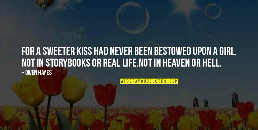 Be A Real Girl Quotes By Gwen Hayes: For a sweeter kiss had never been bestowed