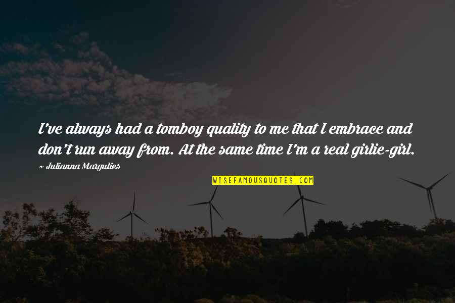 Be A Real Girl Quotes By Julianna Margulies: I've always had a tomboy quality to me