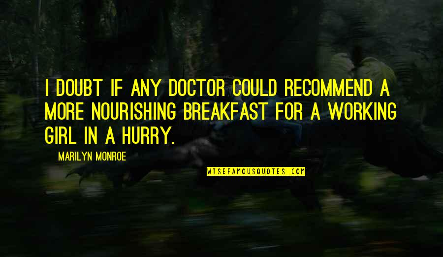 Be A Real Girl Quotes By Marilyn Monroe: I doubt if any doctor could recommend a