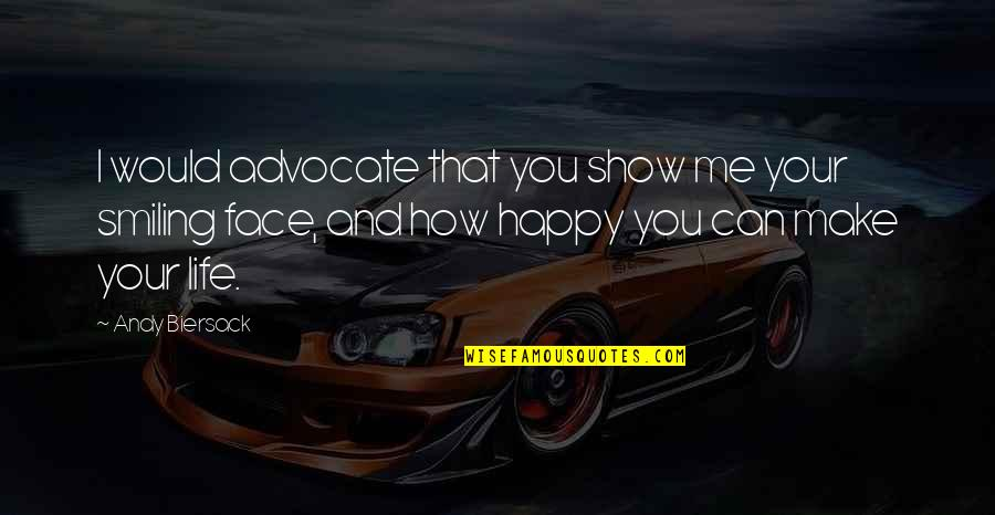 Be As Happy As You Can Be Quotes By Andy Biersack: I would advocate that you show me your