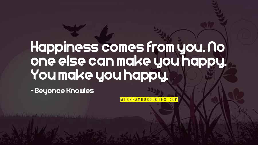 Be As Happy As You Can Be Quotes By Beyonce Knowles: Happiness comes from you. No one else can