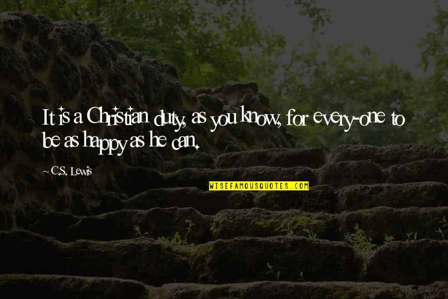 Be As Happy As You Can Be Quotes By C.S. Lewis: It is a Christian duty, as you know,