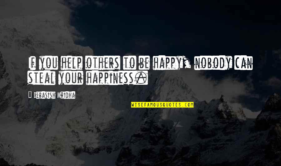 Be As Happy As You Can Be Quotes By Debasish Mridha: If you help others to be happy, nobody