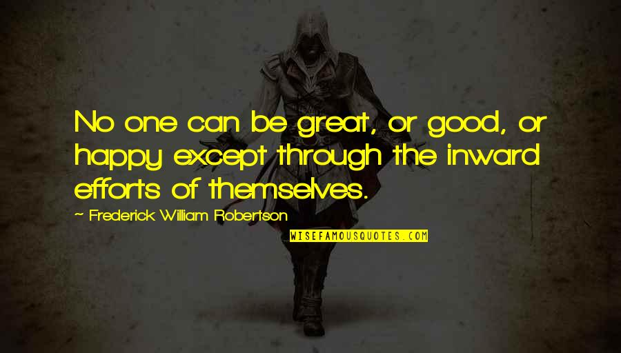 Be As Happy As You Can Be Quotes By Frederick William Robertson: No one can be great, or good, or