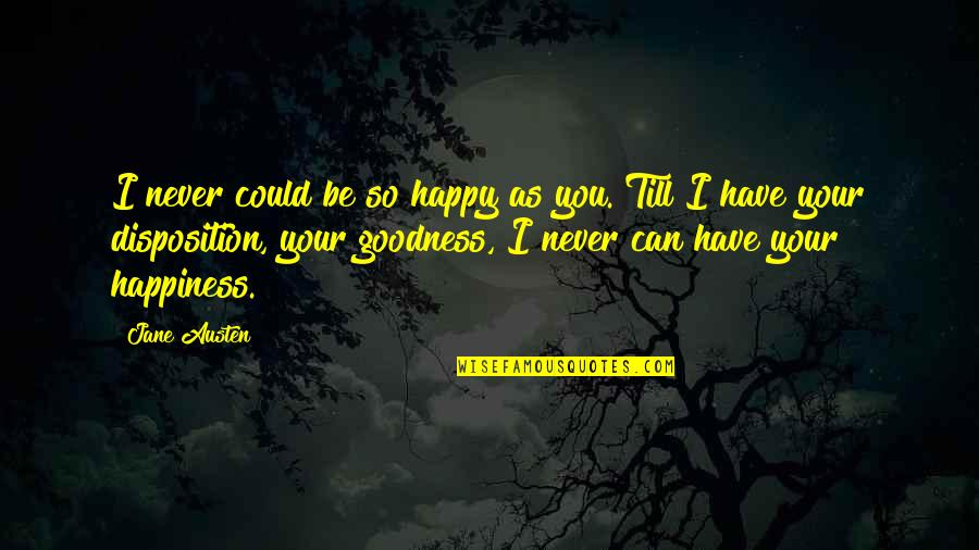 Be As Happy As You Can Be Quotes By Jane Austen: I never could be so happy as you.