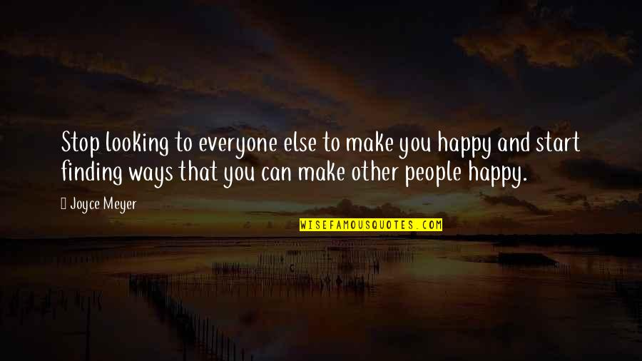 Be As Happy As You Can Be Quotes By Joyce Meyer: Stop looking to everyone else to make you