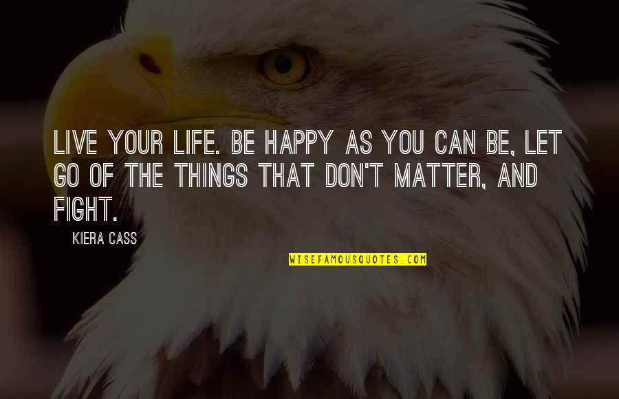 Be As Happy As You Can Be Quotes By Kiera Cass: Live your life. Be happy as you can