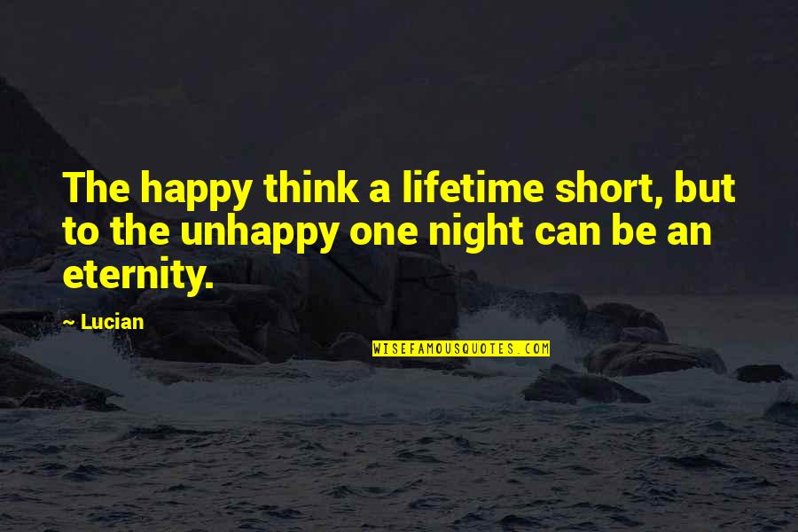 Be As Happy As You Can Be Quotes By Lucian: The happy think a lifetime short, but to