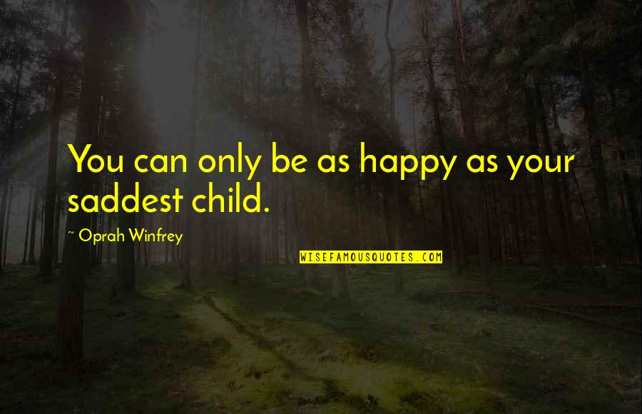 Be As Happy As You Can Be Quotes By Oprah Winfrey: You can only be as happy as your