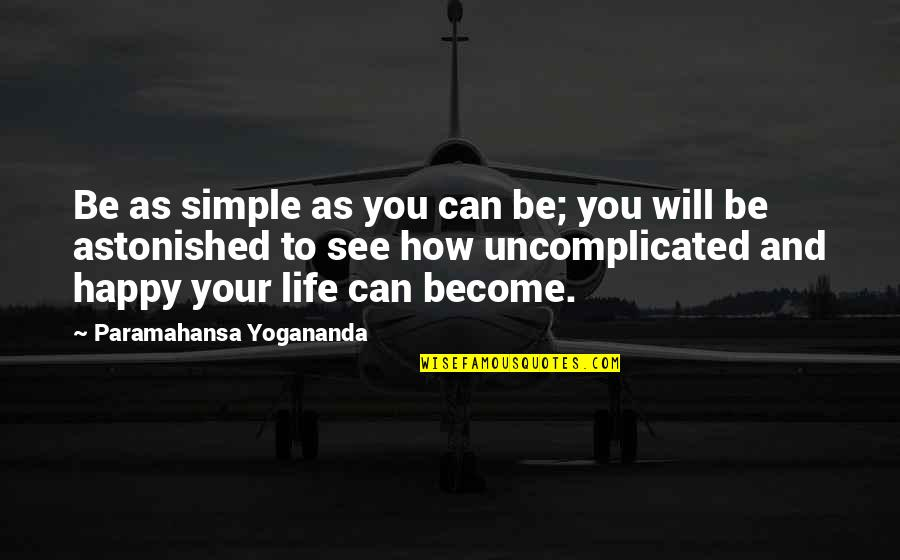 Be As Happy As You Can Be Quotes By Paramahansa Yogananda: Be as simple as you can be; you