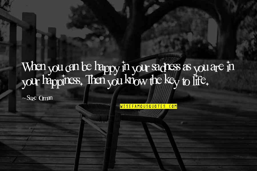 Be As Happy As You Can Be Quotes By Suze Orman: When you can be happy in your sadness