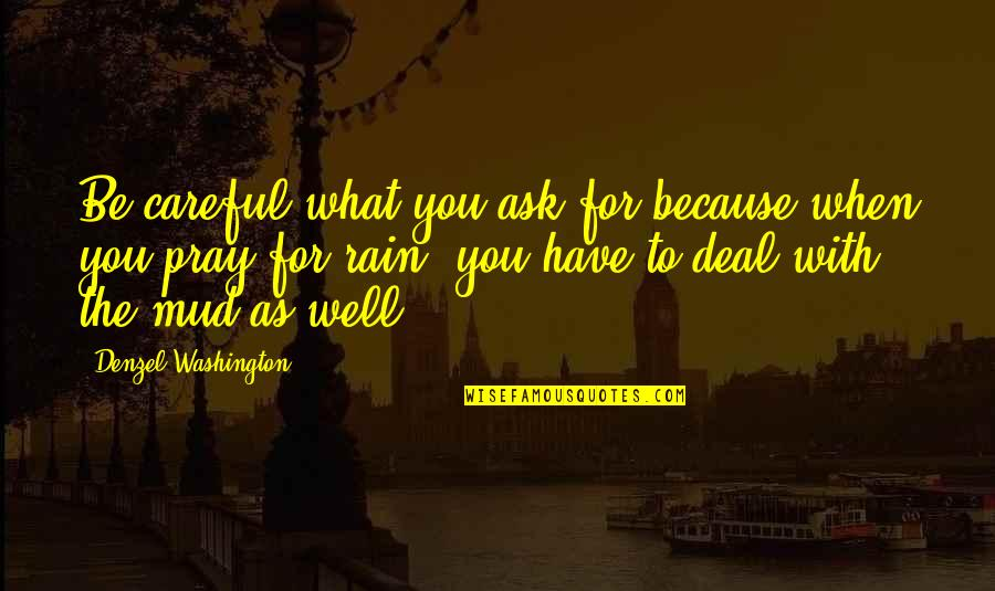 Be Careful What You Ask For Quotes By Denzel Washington: Be careful what you ask for because when
