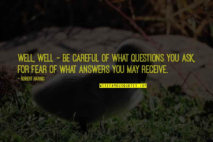 Be Careful What You Ask For Quotes By Robert Harris: Well, well - be careful of what questions
