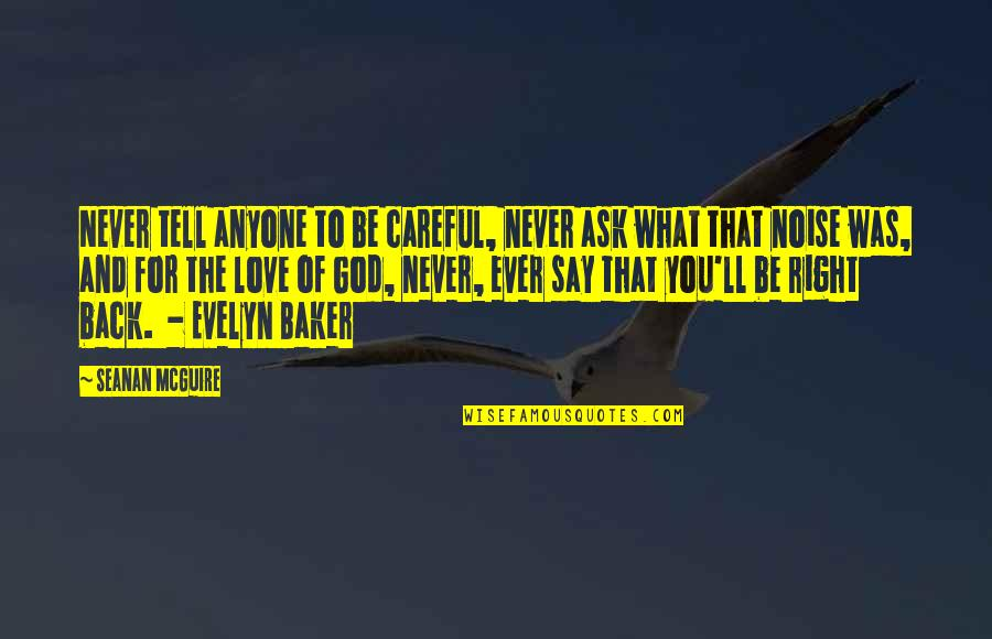 Be Careful What You Ask For Quotes By Seanan McGuire: Never tell anyone to be careful, never ask